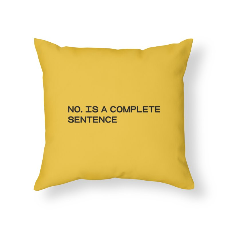 NO. Is a complete sentence (blk) Home Throw Pillow by VOID MERCH