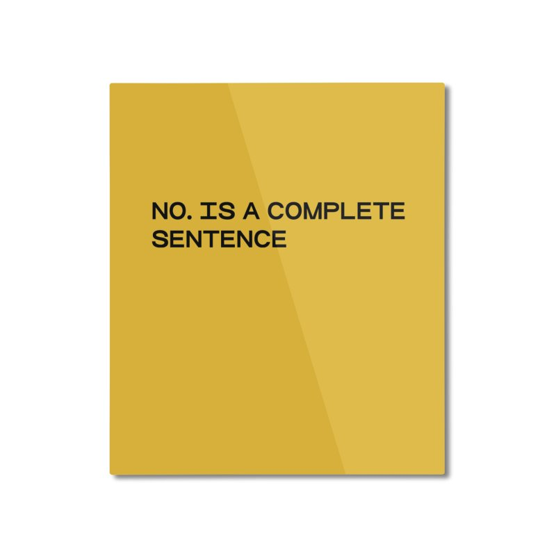 NO. Is a complete sentence (blk) Home Mounted Aluminum Print by VOID MERCH