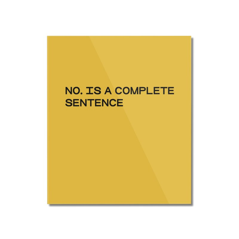 NO. Is a complete sentence (blk) Home Mounted Acrylic Print by VOID MERCH