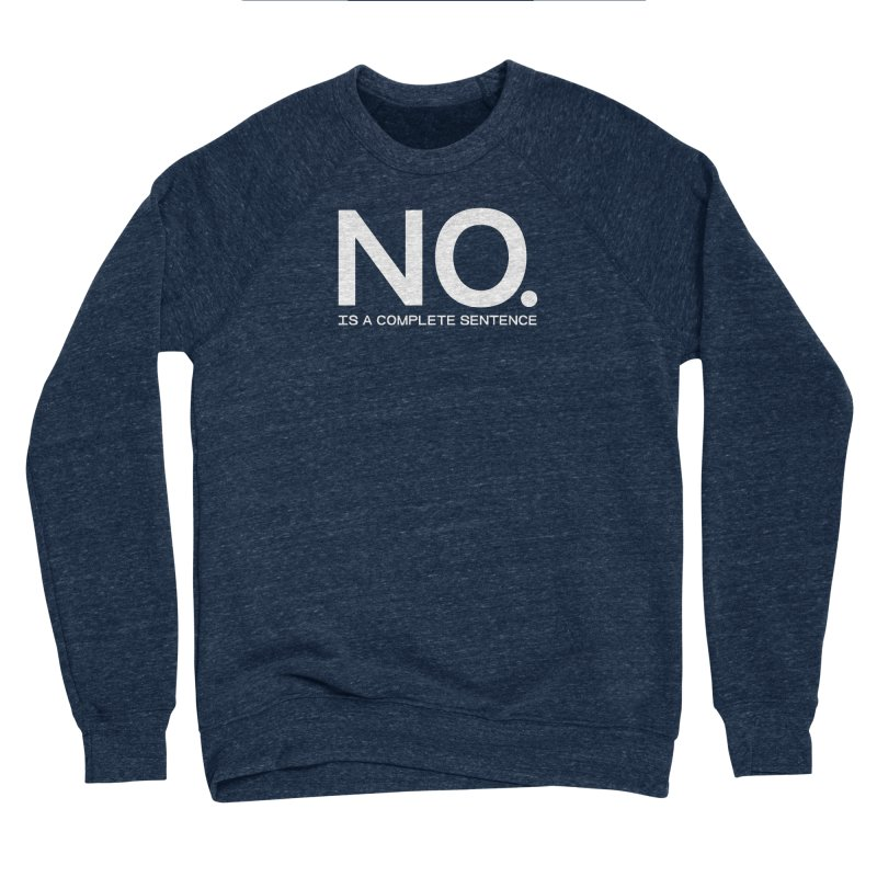 NO. Is a complete sentence.(wht lrg) Women's Sponge Fleece Sweatshirt by VOID MERCH