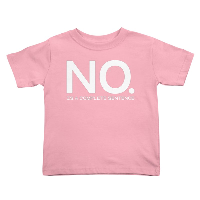 NO. Is a complete sentence.(wht lrg) Kids Toddler T-Shirt by VOID MERCH