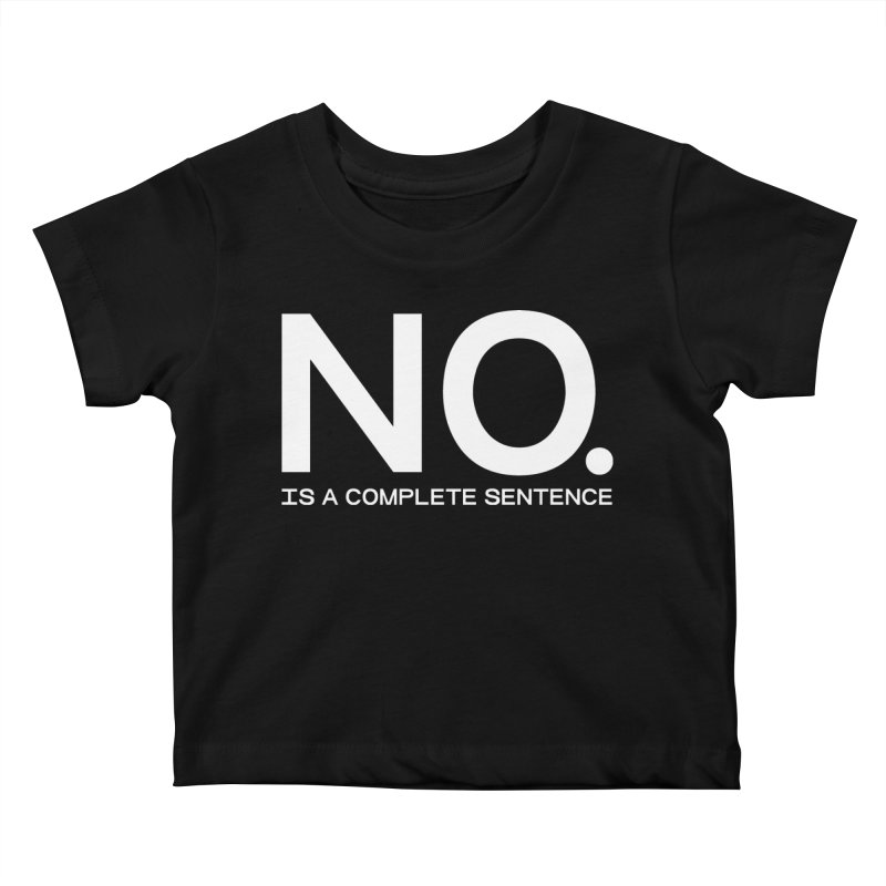 NO. Is a complete sentence.(wht lrg) Kids Baby T-Shirt by VOID MERCH