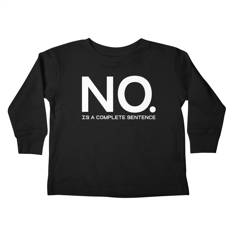 NO. Is a complete sentence.(wht lrg) Kids Toddler Longsleeve T-Shirt by VOID MERCH
