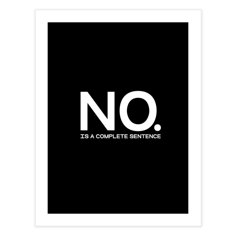 NO. Is a complete sentence.(wht lrg) Home Fine Art Print by VOID MERCH