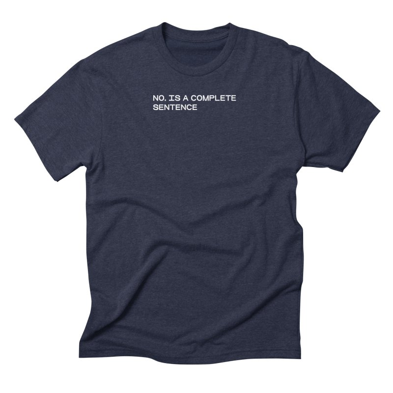 NO. Is a complete sentence (wht) Men's Triblend T-Shirt by VOID MERCH