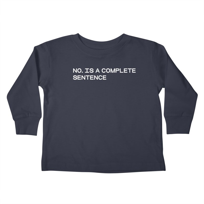 NO. Is a complete sentence (wht) Kids Toddler Longsleeve T-Shirt by VOID MERCH