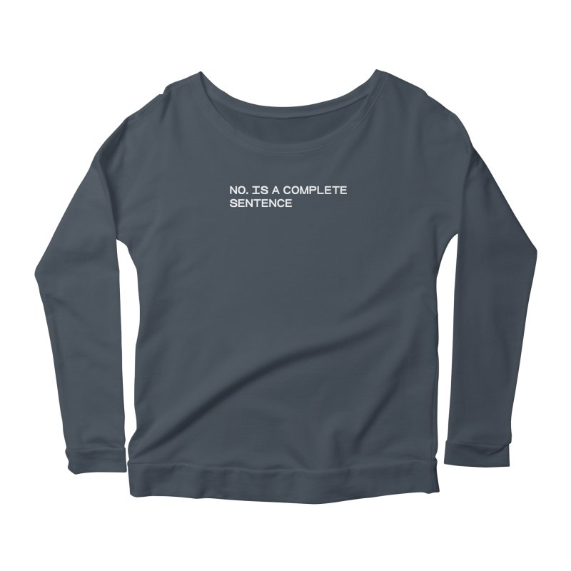 NO. Is a complete sentence (wht) Women's Scoop Neck Longsleeve T-Shirt by VOID MERCH