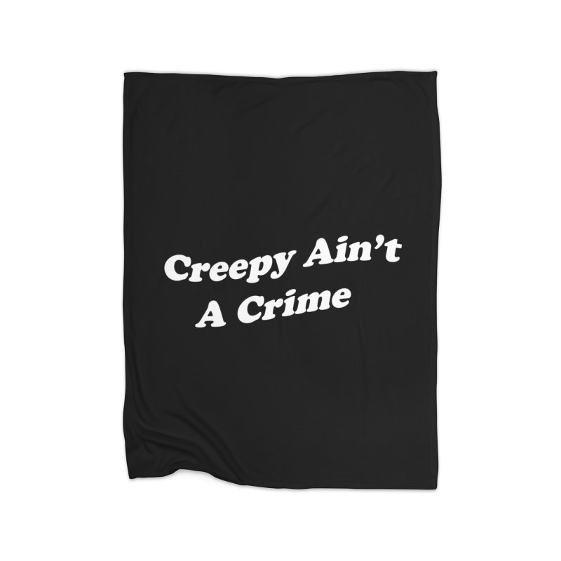 Creepy Ain't A Crime Home Fleece Blanket Blanket by VOID MERCH