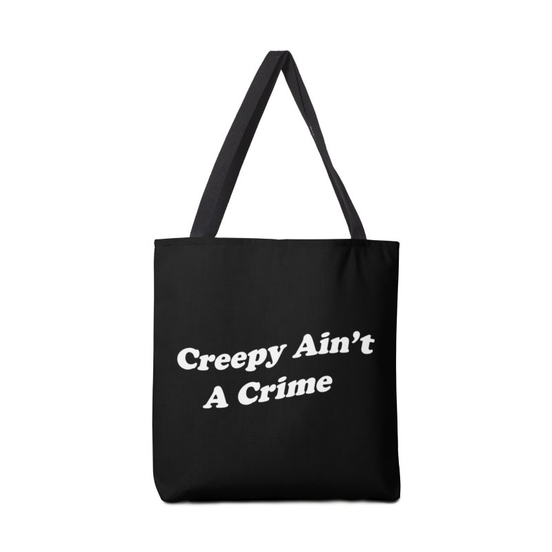 Creepy Ain't A Crime Accessories Tote Bag Bag by VOID MERCH