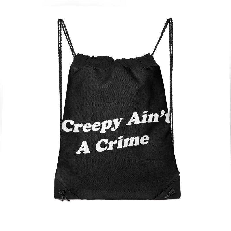 Creepy Ain't A Crime Accessories Drawstring Bag Bag by VOID MERCH