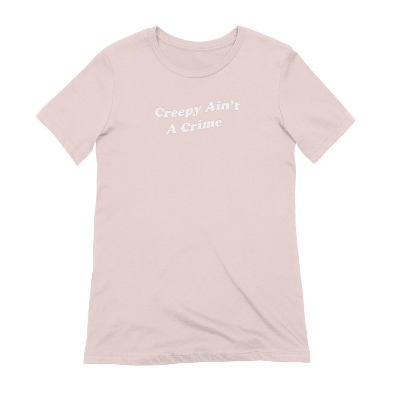 Creepy Ain't A Crime Women's Extra Soft T-Shirt by VOID MERCH