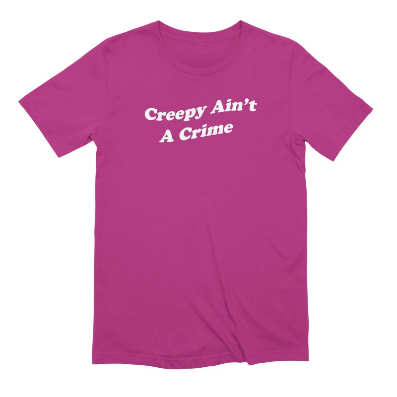 Creepy Ain't A Crime Men's Extra Soft T-Shirt by VOID MERCH