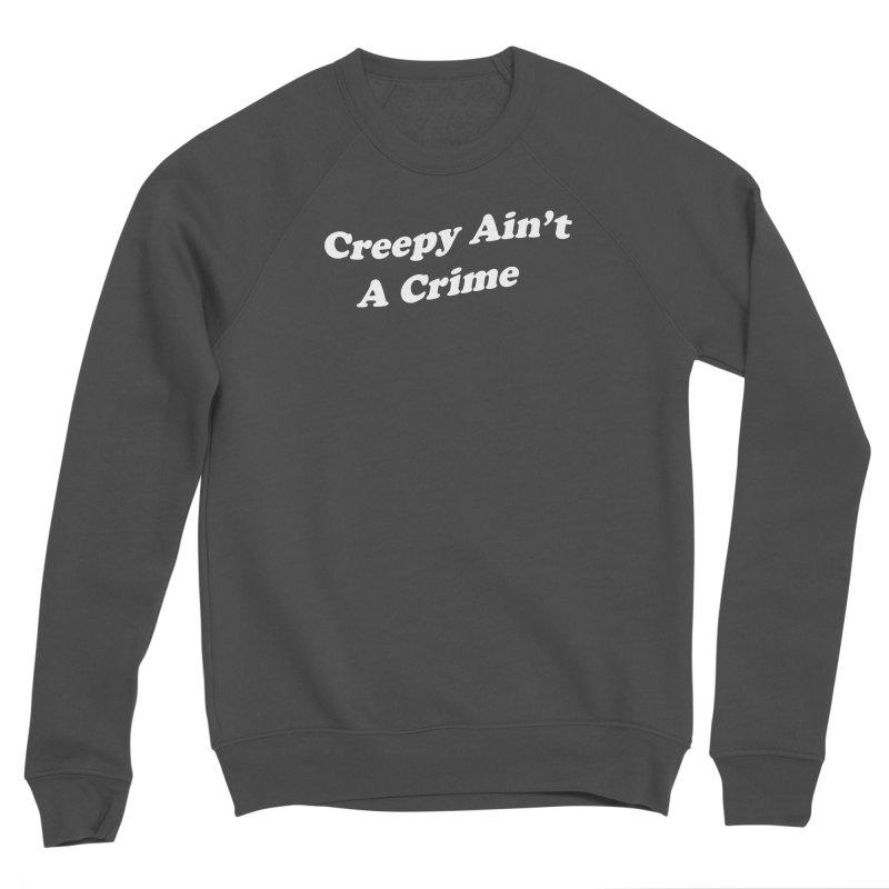 Creepy Ain't A Crime Women's Sponge Fleece Sweatshirt by VOID MERCH