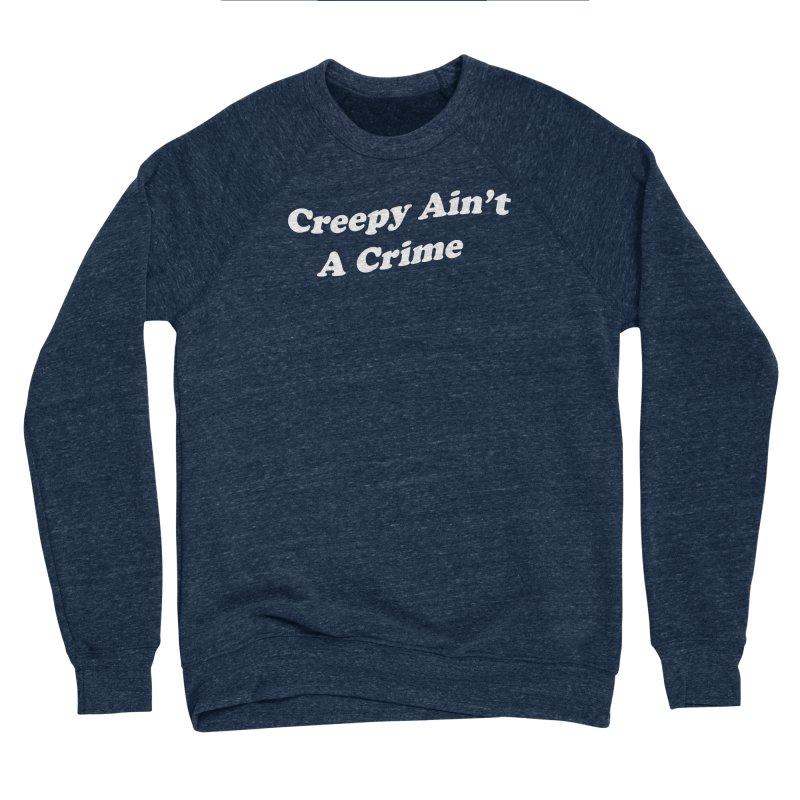 Creepy Ain't A Crime Men's Sponge Fleece Sweatshirt by VOID MERCH