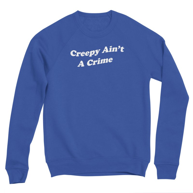 Creepy Ain't A Crime Men's Sponge Fleece Sweatshirt by VOID MERCH