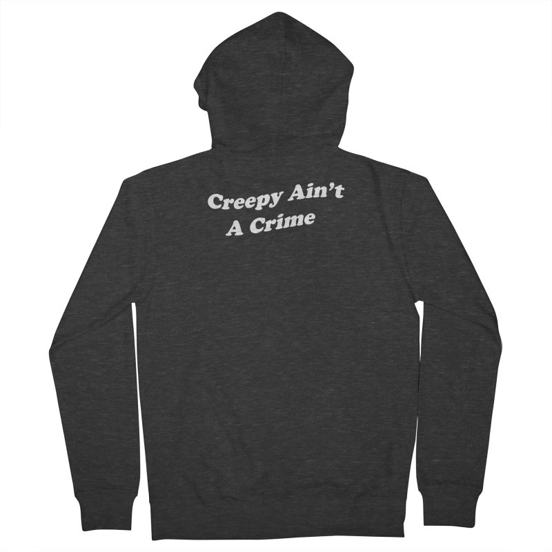 Creepy Ain't A Crime Women's French Terry Zip-Up Hoody by VOID MERCH
