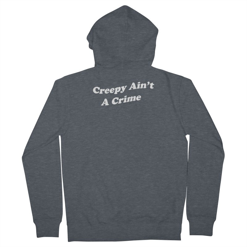 Creepy Ain't A Crime Men's French Terry Zip-Up Hoody by VOID MERCH