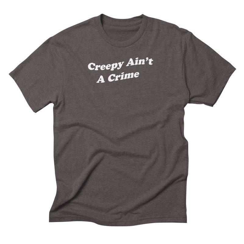 Creepy Ain't A Crime Men's Triblend T-Shirt by VOID MERCH
