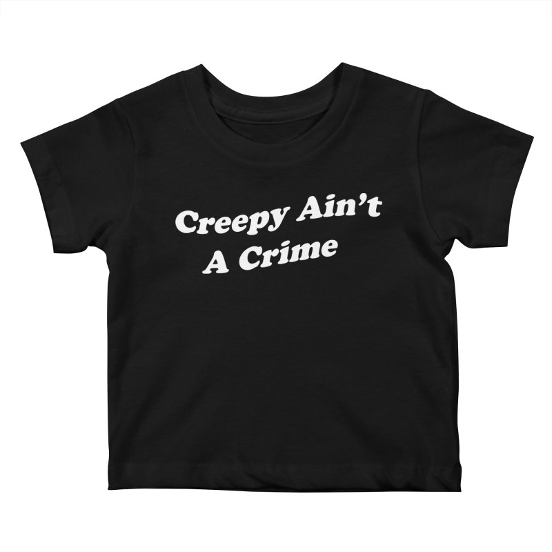 Creepy Ain't A Crime Kids Baby T-Shirt by VOID MERCH