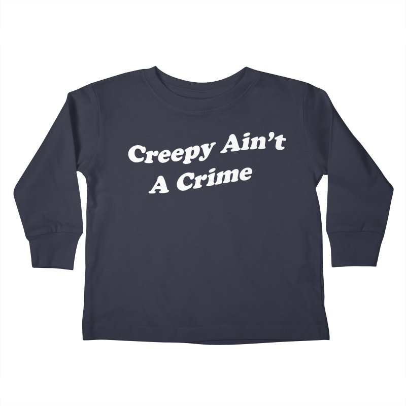 Creepy Ain't A Crime Kids Toddler Longsleeve T-Shirt by VOID MERCH
