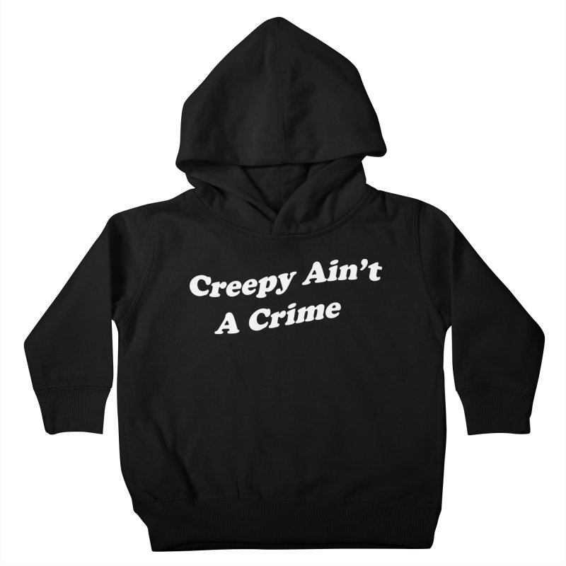 Creepy Ain't A Crime Kids Toddler Pullover Hoody by VOID MERCH