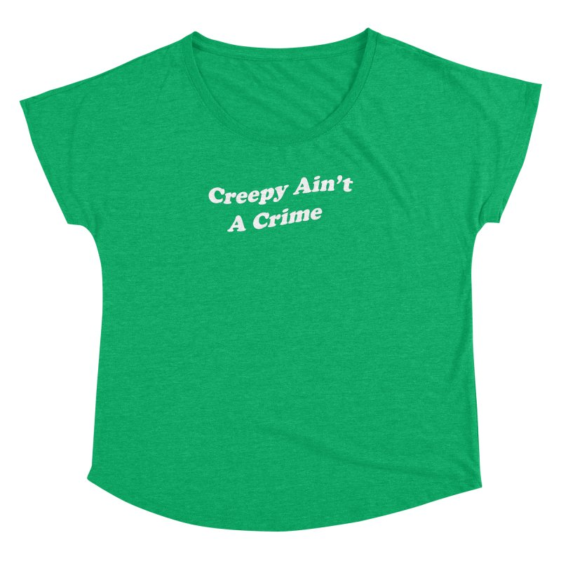 Creepy Ain't A Crime Women's Dolman Scoop Neck by VOID MERCH