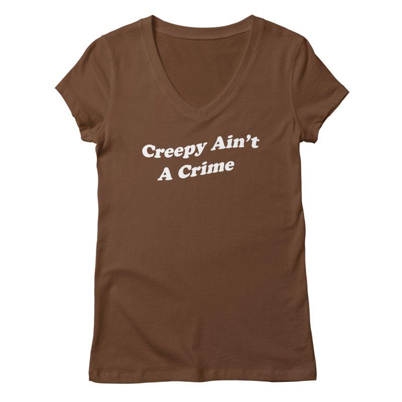 Creepy Ain't A Crime Women's Regular V-Neck by VOID MERCH