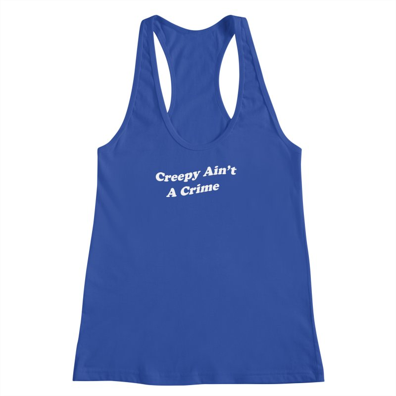 Creepy Ain't A Crime Women's Racerback Tank by VOID MERCH