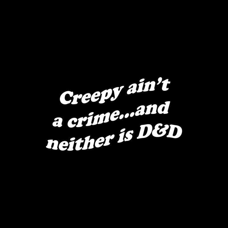 Creepy Ain't A Crime and Neither is D&D Men's Longsleeve T-Shirt by VOID MERCH