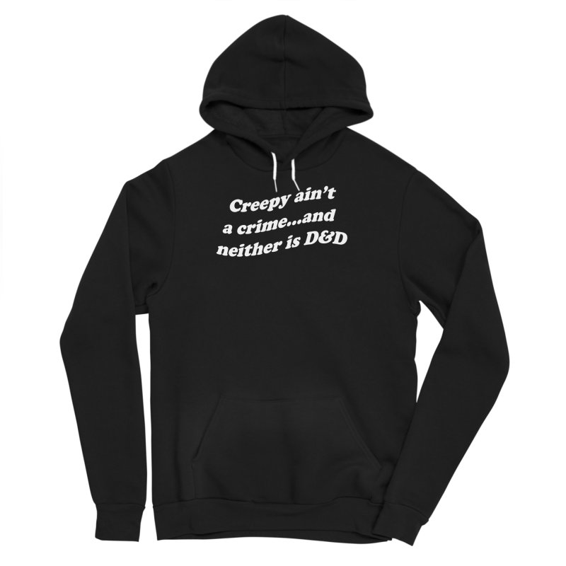 Creepy Ain't A Crime and Neither is D&D Men's Sponge Fleece Pullover Hoody by VOID MERCH
