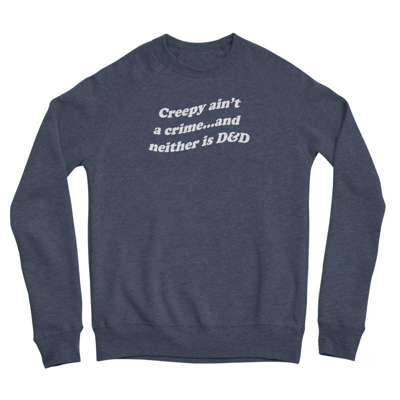 Creepy Ain't A Crime and Neither is D&D Men's Sponge Fleece Sweatshirt by VOID MERCH