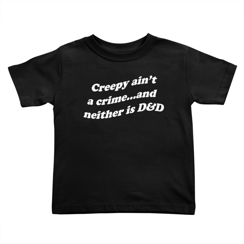 Creepy Ain't A Crime and Neither is D&D Kids Toddler T-Shirt by VOID MERCH
