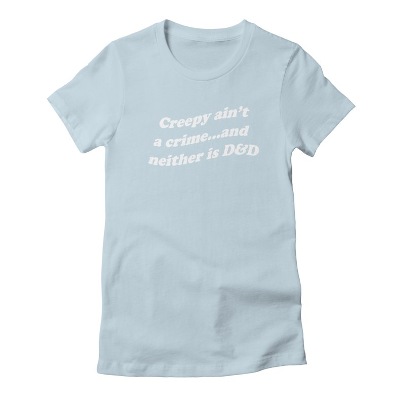 Creepy Ain't A Crime and Neither is D&D Women's Fitted T-Shirt by VOID MERCH