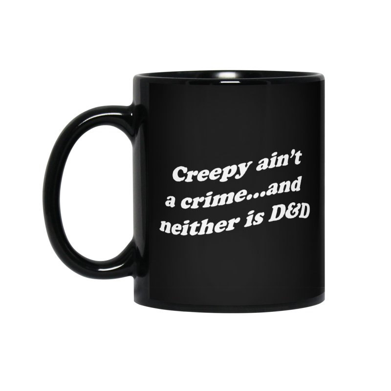 Creepy Ain't A Crime and Neither is D&D Accessories Standard Mug by VOID MERCH