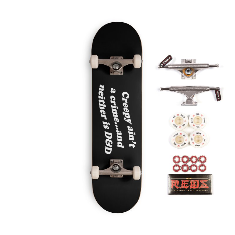 Creepy Ain't A Crime and Neither is D&D Accessories Complete - Pro Skateboard by VOID MERCH