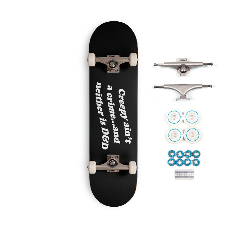 Creepy Ain't A Crime and Neither is D&D Accessories Complete - Basic Skateboard by VOID MERCH