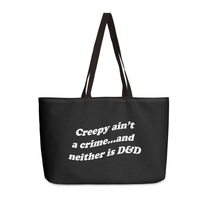 Creepy Ain't A Crime and Neither is D&D Accessories Weekender Bag Bag by VOID MERCH