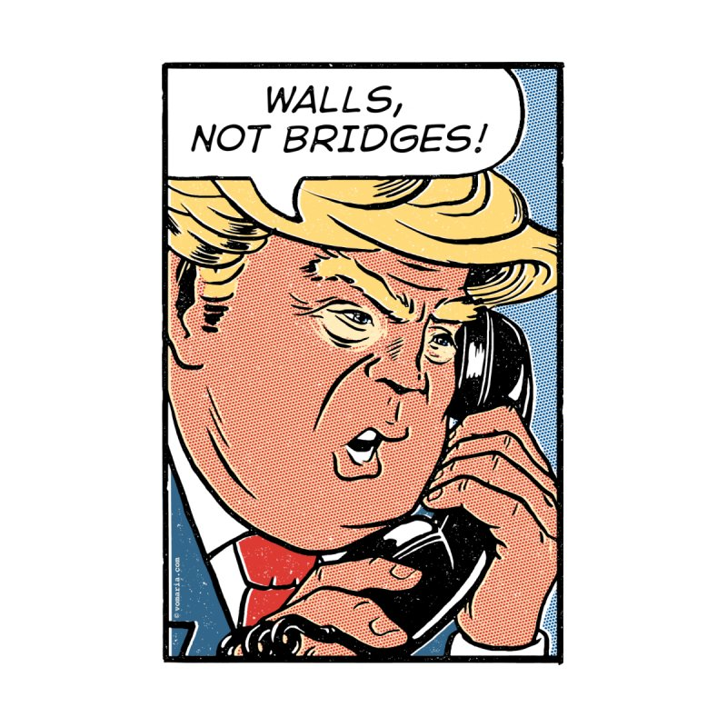 Walls, Not Bridges! None  by Vó Maria's Artist Shop