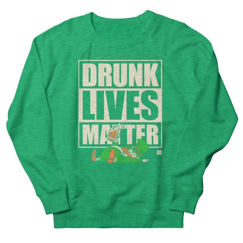 Drunk Lives Matter Women's Sweatshirt by Vó Maria's Artist Shop