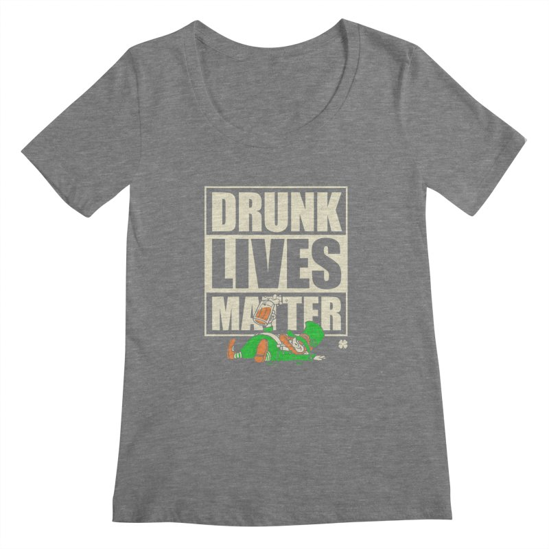 Drunk Lives Matter Women's Scoopneck by Vó Maria's Artist Shop