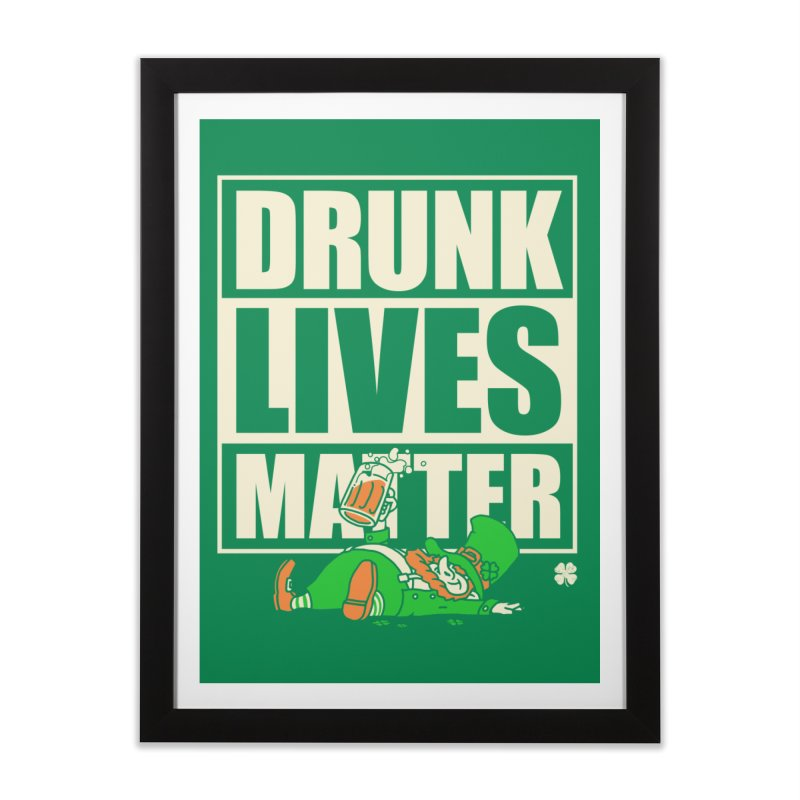 Drunk Lives Matter Home Framed Fine Art Print by Vó Maria's Artist Shop