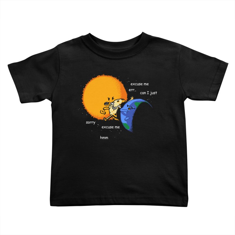 Total Solar Eclipse - Excuse Me Kids Toddler T-Shirt by Vó Maria's Artist Shop