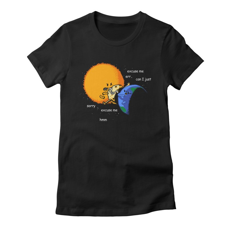 Total Solar Eclipse - Excuse Me Women's Fitted T-Shirt by Vó Maria's Artist Shop