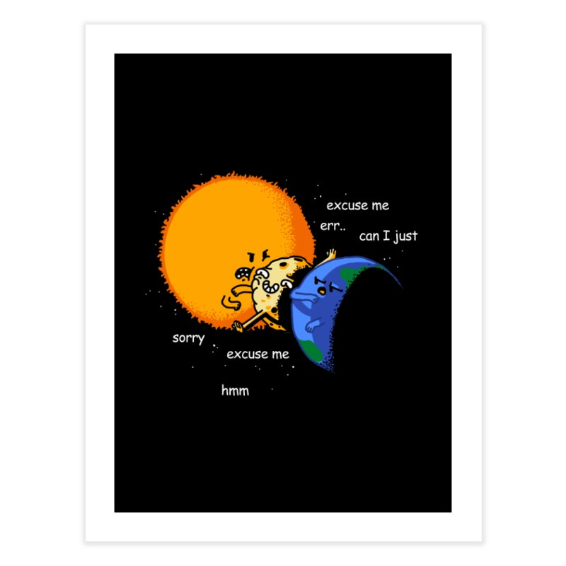 Total Solar Eclipse - Excuse Me Home Fine Art Print by Vó Maria's Artist Shop