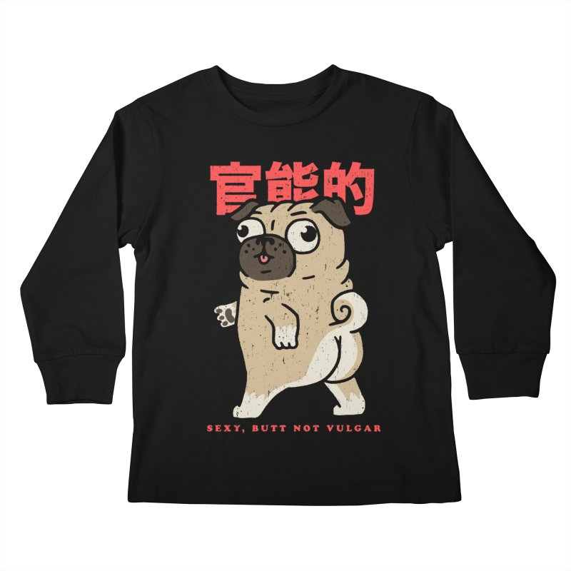Sexy, Butt Not Vulgar Kids Longsleeve T-Shirt by Vó Maria's Artist Shop