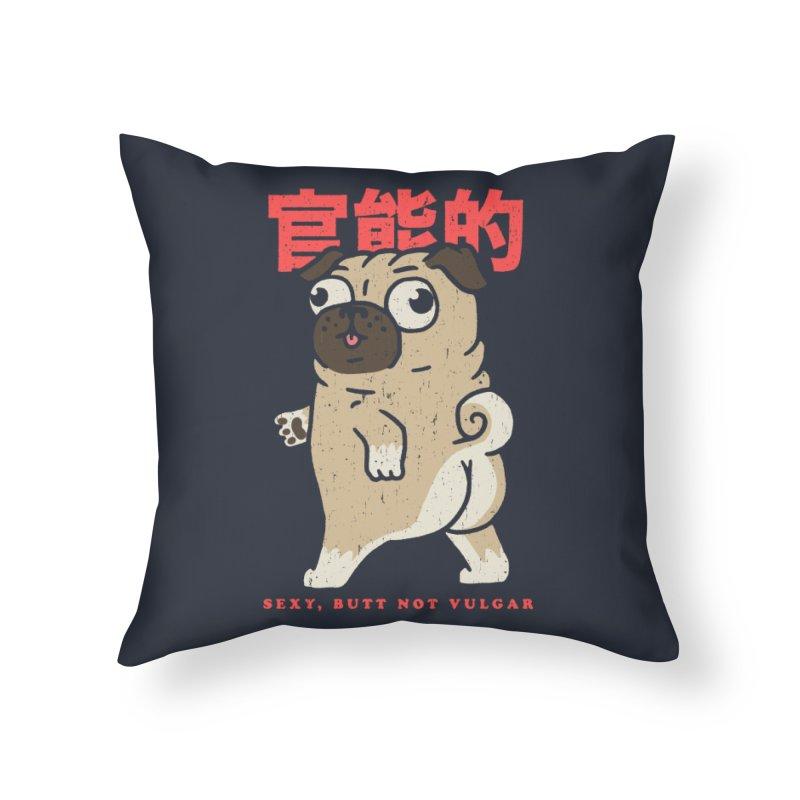 Sexy, Butt Not Vulgar Home Throw Pillow by Vó Maria's Artist Shop