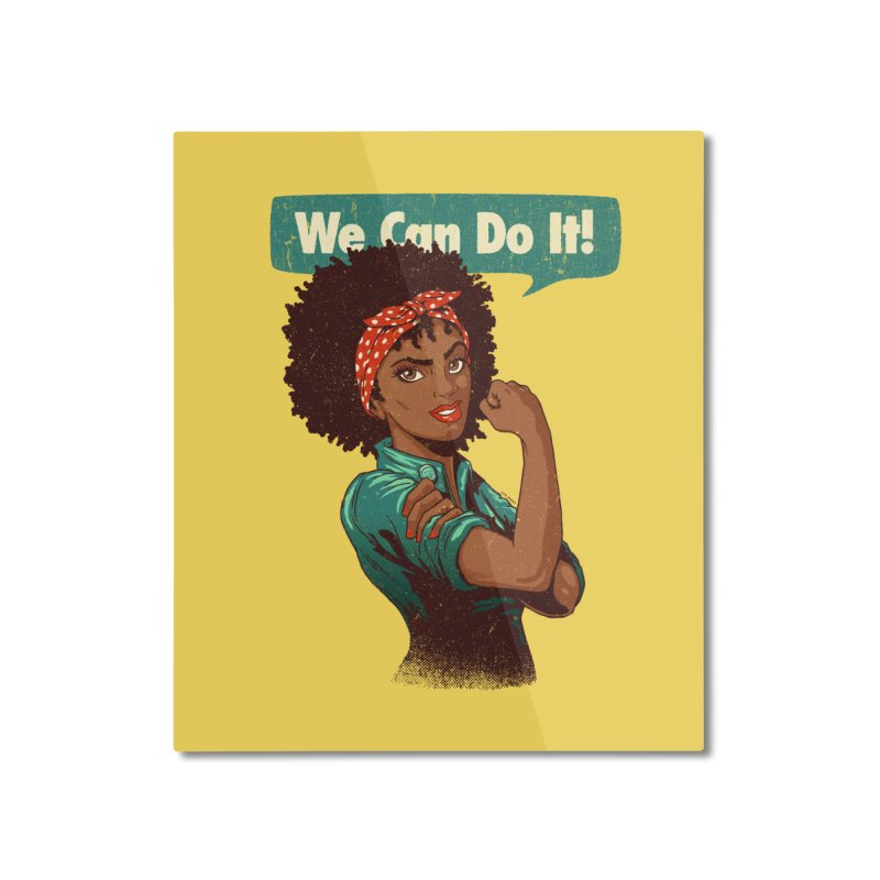 We Can Do It! Home Mounted Aluminum Print by Vó Maria's Artist Shop