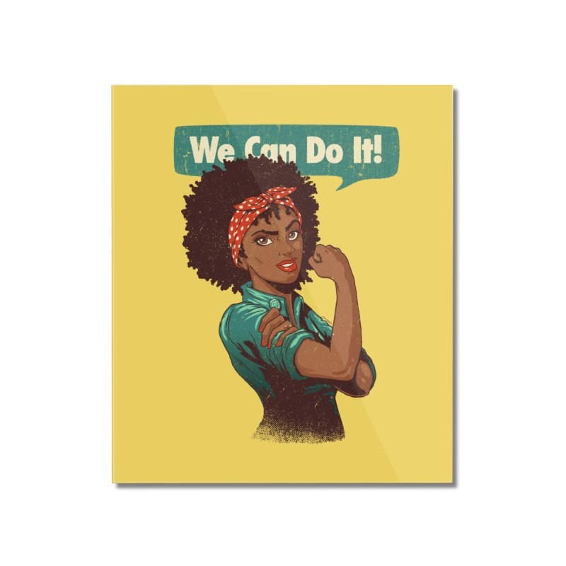 We Can Do It! Home Mounted Acrylic Print by Vó Maria's Artist Shop
