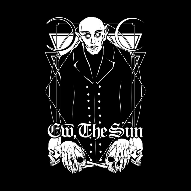 Nosferatu: Ew, the Sun by von Kowen's Shop