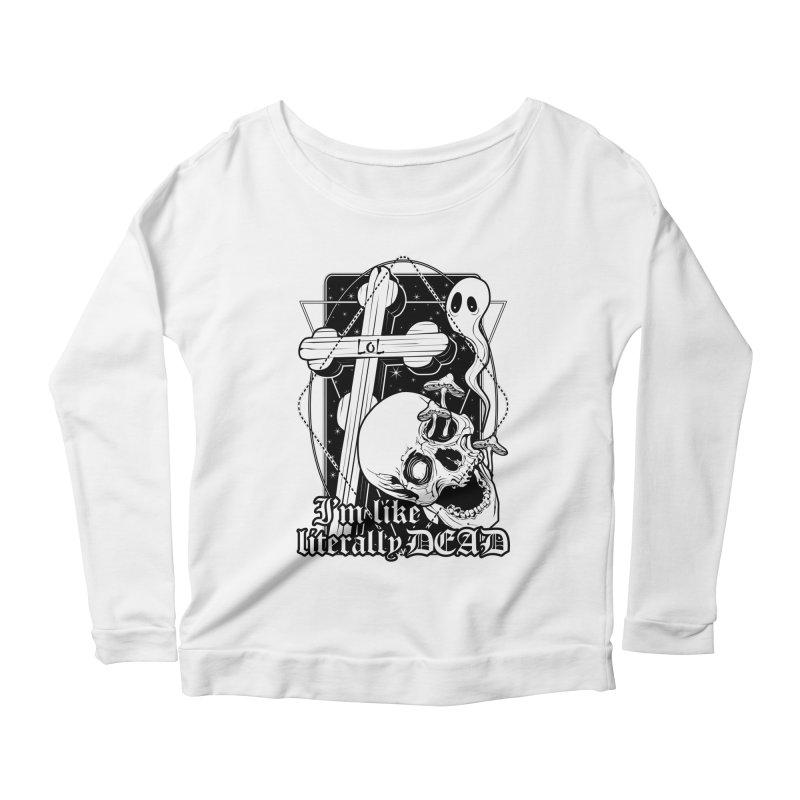 I'm like literally dead Women's Scoop Neck Longsleeve T-Shirt by von Kowen's Shop